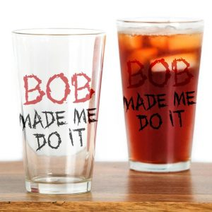 BOB Made Me Do It Drinking Glass